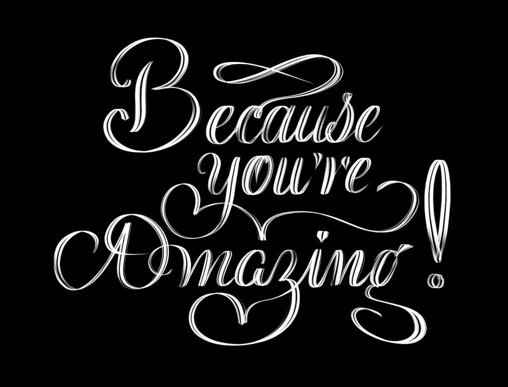 Because you are amazing! Beautiful hand lettering composition isolated on black background