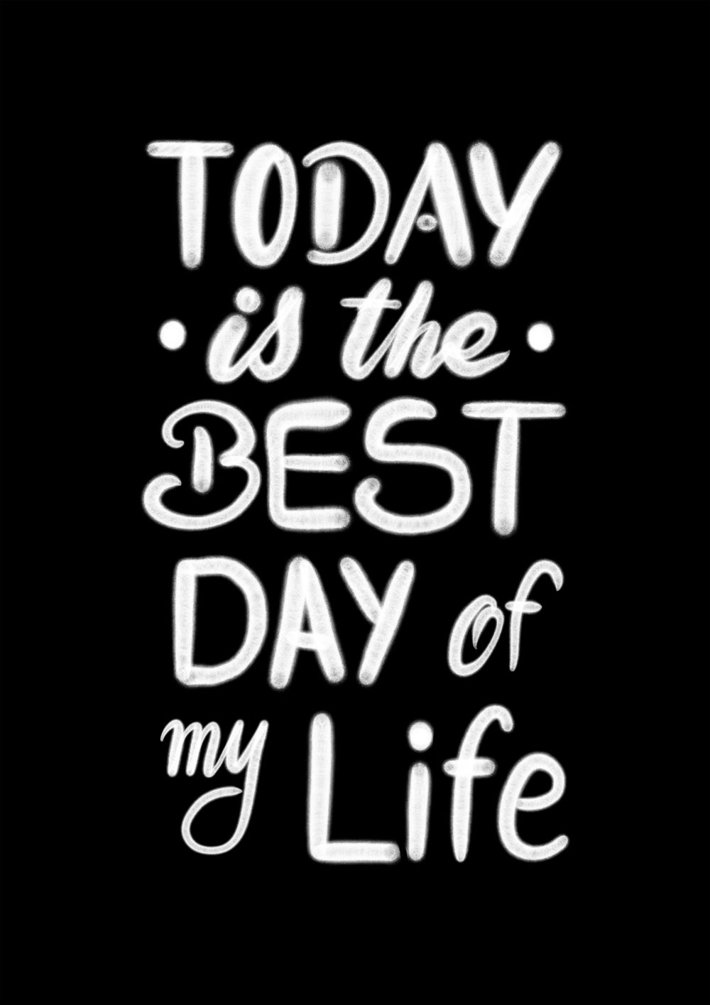 Today is the best day of my life - hand lettering motivational design isolated on black